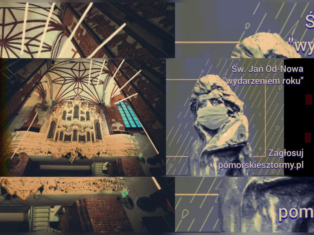"""Grafika z dwóch połączonych zdjęć i tekstu. Z lewej strony fotografia zrekonstruowanych organów, z prawej rzeźba przedstawiająca meżczyznę w maseczce. Na drugim zdjęciu tekst: """"Św. Jan Od-Nowa wydarzeniem roku. Zagłosuj pomorskiesztormy.pl"""""""